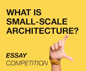 Essay Competition 'What is Small-Scale Architecture?'