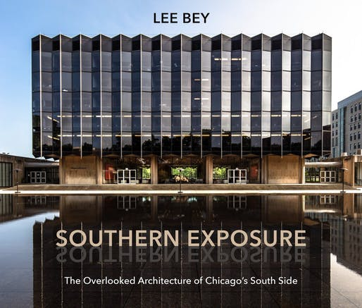 Southern Exposure The Overlooked Architecture of Chicago's South Side (Second to None: Chicago Stories). Published by Northwestern University Press. By Lee Bey, Foreword by Amanda Williams.