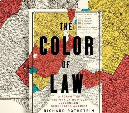 Richard Rothstein: THE COLOR OF LAW: A Forgotten History of How Our Government Segregated America