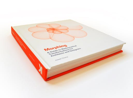"""MORPHING: A Guide to Mathematical Transformations for Architects and Designers"" by Joseph Choma. Photo courtesy of Laurence King Publishing."
