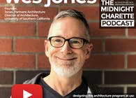 #102 - Wes Jones, Architect and Director of Architecture at USC on Design, Honesty and Humor