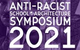 The inaugural Anti-Racist School of Architecture Virtual Symposium will explore the intersection of architecture, race, and education