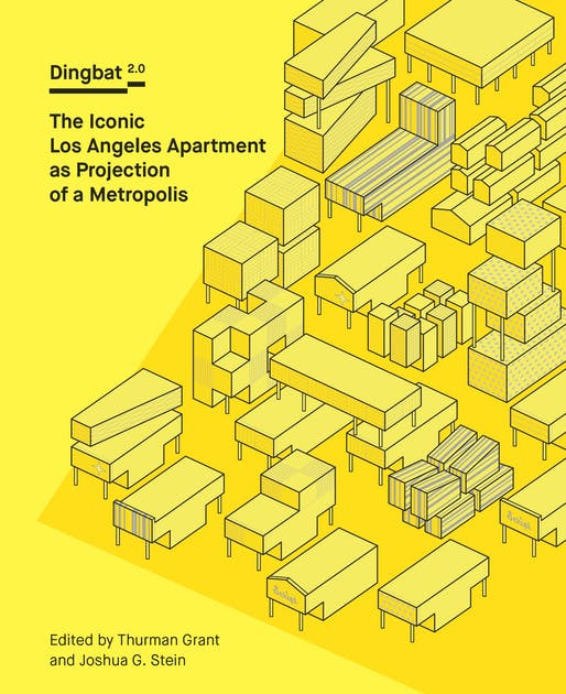 """Dingbat 2.0: The Iconic Los Angeles Apartment as Projection of a Metropolis"" edited by Thurman Grant and Joshua Stein. Courtesy of DoppelHouse Press."