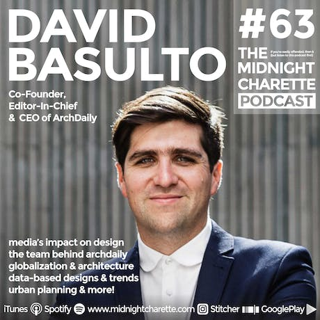 Insights to the team of ArchDaily with Founder David Basulto and how media impacts design - Podcast Ep #63
