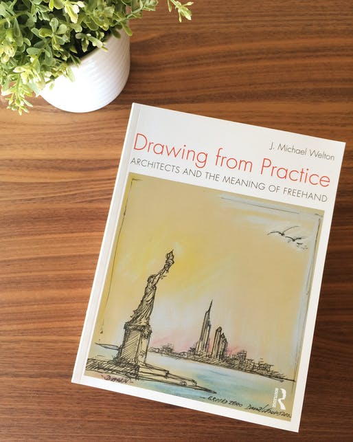 'Drawing from Practice, Architects and the Meaning of Freehand' by J. Michael Welton, published by Taylor & Francis Group. Photo: Justine Testado.