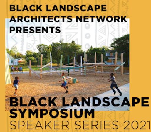 Black Landscape Symposium Speaker Series 2021