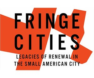 Fringe Cities: Legacies of Renewal in the Small American City