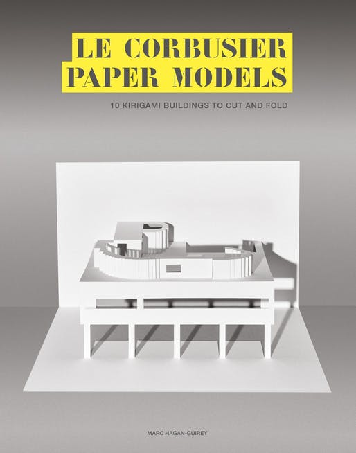 """Le Corbusier Paper Models: 10 Kirigami Buildings to Cut and Fold"" by Marc Hagan-Guirey. Photo courtesy of Laurence King Publishing."