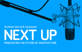 Next Up: Podcasting the Future of Architecture