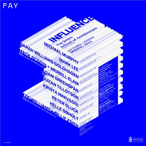Fay Jones School of Architecture Spring '15 Lecture Series: INFLUENCE. Poster design by SILO AR+D. Image courtesy of SILO AR+D.