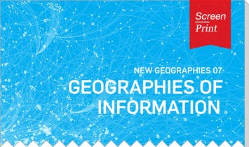 Screen/Print #42: Harvard's New Geographies 07, 'Geographies of Information'