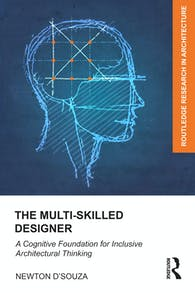 The Multi-Skilled Designer: A Cognitive Foundation for Inclusive Architectural Thinking (Routledge Research in Architecture)