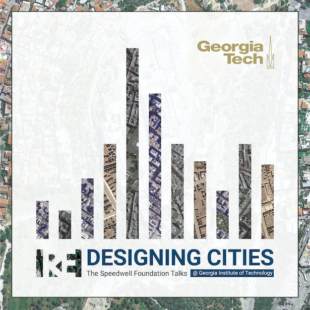 REDESIGNING CITIES: The Speedwell Foundation Talks @ Georgia Tech