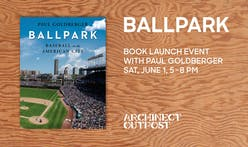 Paul Goldberger to present Ballpark at Archinect Outpost, June 1st