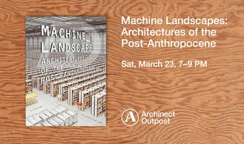 Geoff Manaugh joins Liam Young at Archinect Outpost to discuss the just-released book Machine Landscapes: Architectures of the Post-Anthropocene