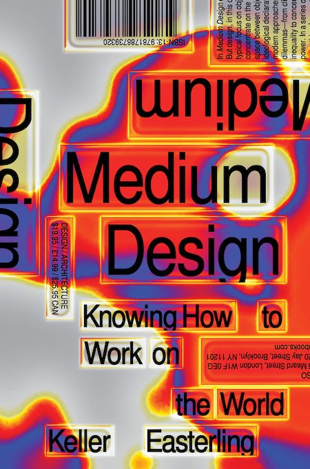 Cover of 'Medium Design: Knowing how to work on the world' by Keller Easterling. Published by Verso