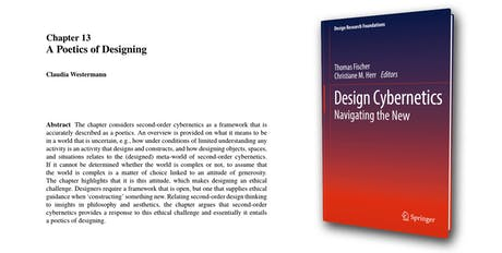 Published: 'A Poetics of Designing' by Claudia Westermann in 'Design Cybernetics' http://designcybernetics.org/ Chapters in digital format available from Springer: https://www.springer.com/gp/book/9783030185565