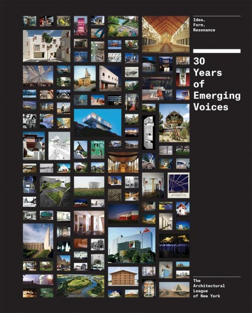 """30 Years of Emerging Voices: Idea, Form, Resonance"" from the Architectural League of New York. Published by Princeton Architectural Press. Image via archleague.org."