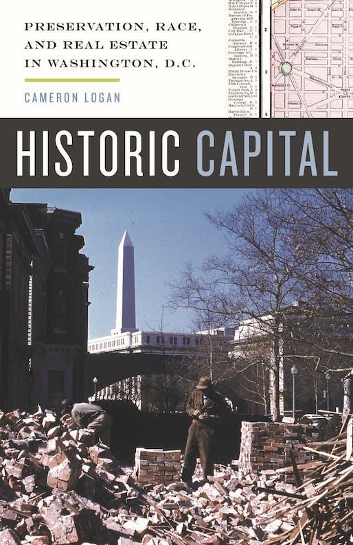 "Cameron Logan, ""Historic Capital: Preservation, Race, and Real Estate in Washington, D.C."", University of Minnesota Press, 2017."