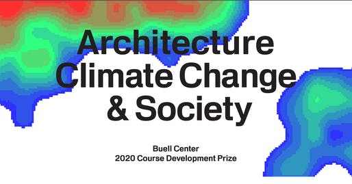 ACSA and the Temple Hoyne Buell Center for the Study of American Architecture at Columbia University have announced the winning entries of the 2020 Course Development Prize in Architecture, Climate Change, and Society. Image courtesy of Buell Center / ASCA.