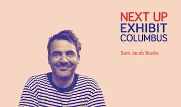 Next Up: Exhibit Columbus / Sam Jacob
