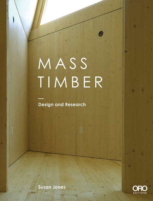 """Mass Timber Design and Research"" by Susan Jones. Photo courtesy of ORO Editions."