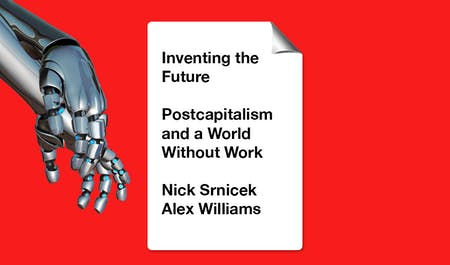 Nick Srnicek and Alex William's book 'Inventing the Future: Postcapitalism and a World Without Work' is available through Verso Books.