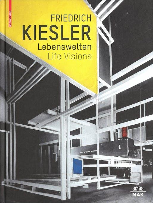 """Christoph Thun-Hohenstein, Dieter Bogner, Maria Lind, Barbel Vischer, editors, """"Friedrich Kiesler Lebenswelten / Life Visions: Architektur Kunst Design / Architecture Art Design"""", MAK / Birkhäuser, 2016."""