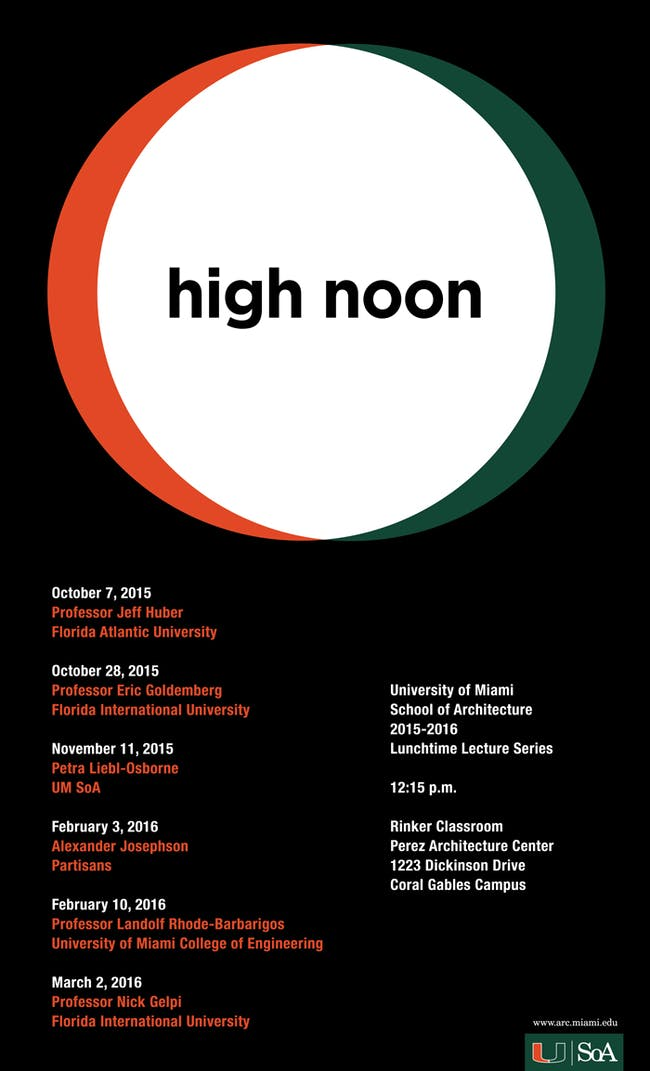 University of Miami School of Architecture - High Noon Lecture Series, Spring '16. Courtesy of UMSoA.