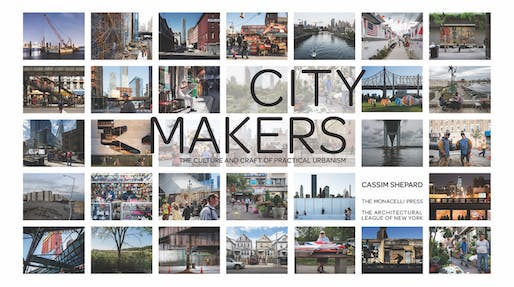 'Citymakers: the Culture and Craft of Practical Urbanism' by Cassim Shepard.