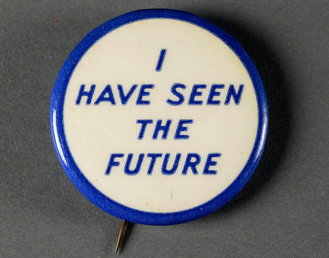 'I Have Seen the Future' button, 1940. Image courtesy of the Edith Lutyens and Norman Bel Geddes Foundation / Harry Ransom Center