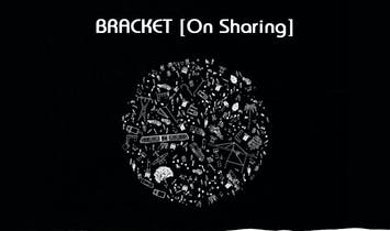 Bracket announces a Call for Submissions for issue #5 [On Sharing]