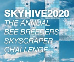 SKYHIVE 2020 — The Annual Bee Breeders Skyscraper Challenge