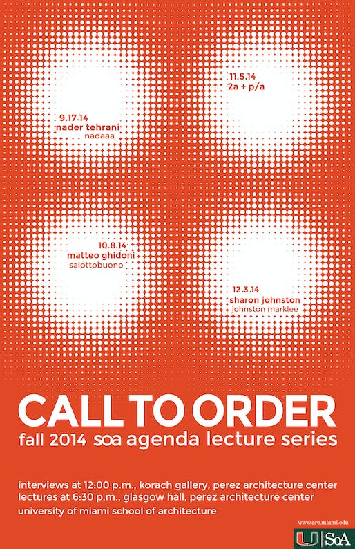 'Call to Order' - Fall '14 Lecture Series at the University of Miami, School of Architecture. Image courtesy of the University of Miami, School of Architecture.