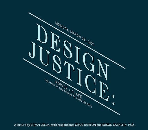 Mary W. and Arthur Q. Davis Lecture on Design Justice: Power + Place