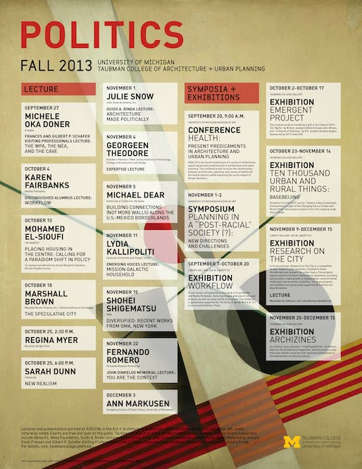 Poster for Fall '13 'Politics' lecture events at the University of Michigan, Taubman College of Architecture+Urban Planning. Design by Liz Momblanco. Image courtesy of Taubman College of Architecture and Urban Planning.