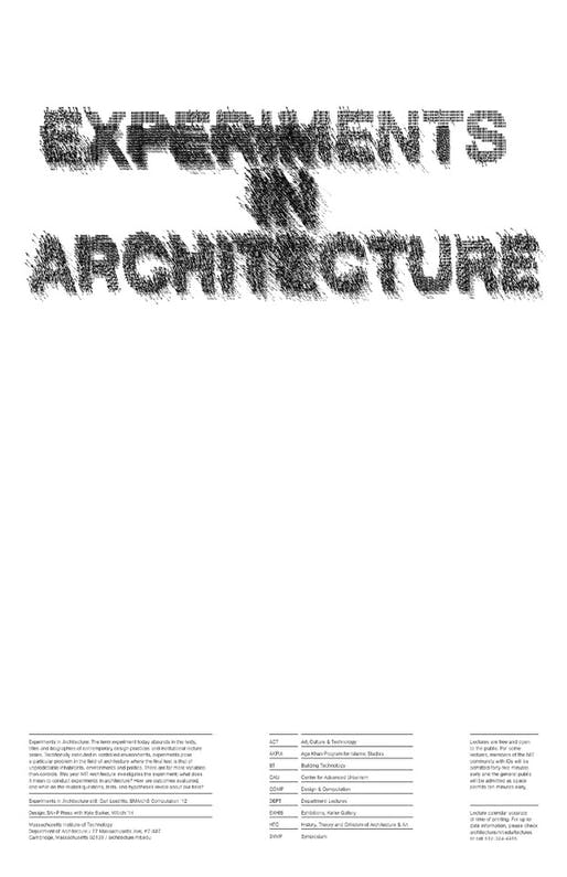 'Experiments in Architecture' Fall 2014 Lecture Series at MIT Architecture. Experiments in Architecture still: Carl Lostritto, SMArchS Computation '12. Design: SA+P Press with Kyle Barker, MArch '14