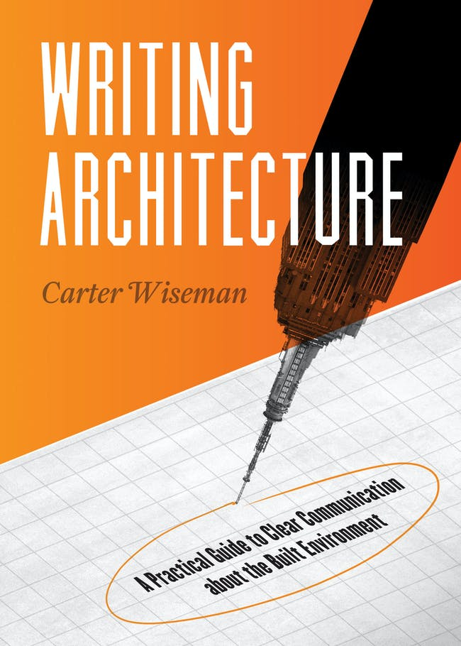 Front cover of 'Writing Architecture: A Practical Guide to Clear Communication About the Built Environment' by Carter Wiseman. Photo courtesy of Trinity University Press.