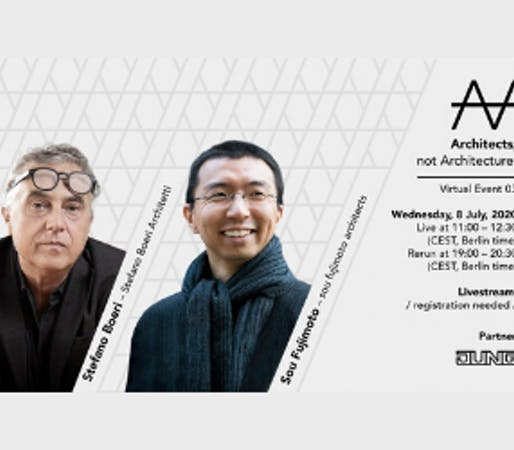 Architects, not architecture. Virtual Event 03 with Stefano Boeri and Sou Fujimoto