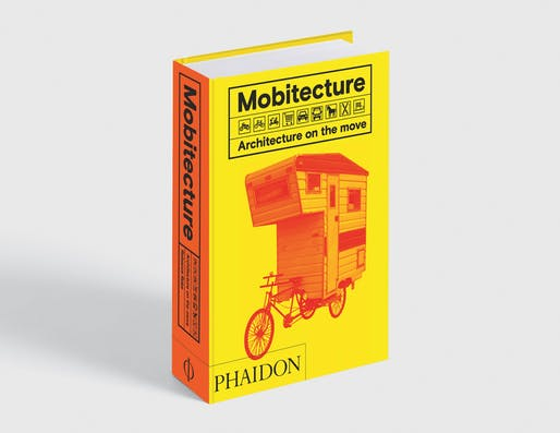 Mobitecture: Architecture on the Move, Rebecca Roke, Phaidon.