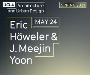 UCLA Architecture and Urban Design: Lecture with Eric Höweler and J. Meejin Yoon