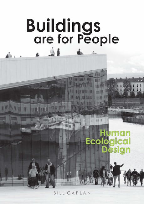 My new book 'Buildings are for People: Human Ecological Design' will be released Spring 2016. It explores the interactions of the built environment with people and the natural environment, formulating a new approach to the process of conceiving architectural design. The book speaks to all those concerned with architecture's impact on people, our communities and our ecosystem, the state of building worldwide. More than 100 of my photographs and diagrams illustrate the concepts and methodology...