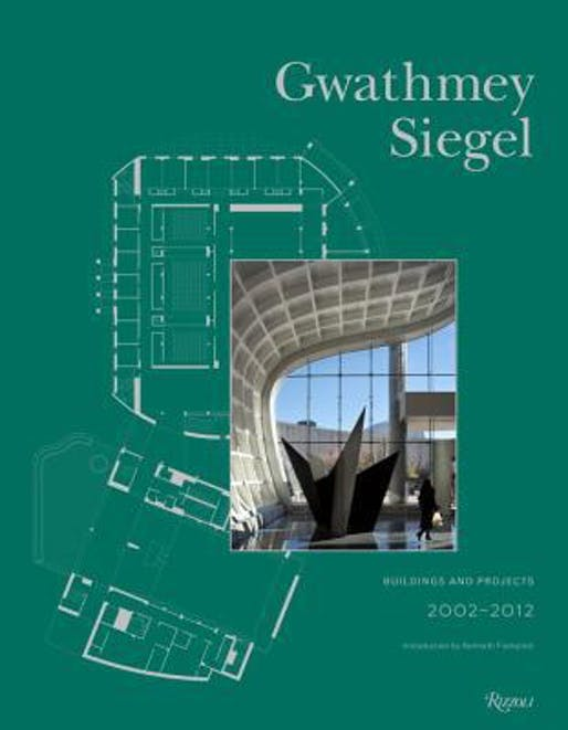 Gwathmey Siegel Buildings and Projects 2002-2012