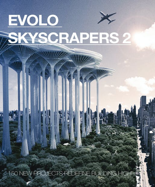 New Limited Edition Book. eVolo Skyscrapers 2: 150 New Projects Redefine Building High. eVolo 2014.