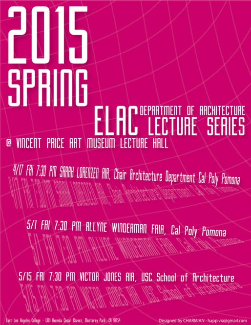 Spring '15 lecture series at East Los Angeles College Department of Architecture. Poster design by CHARMIAN.